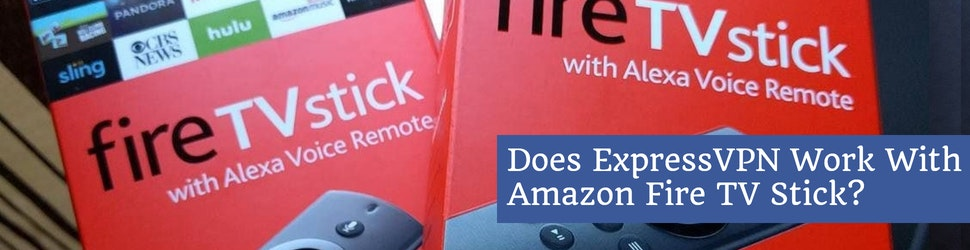 Does ExpressVPN Work With Amazon Fire TV Stick_