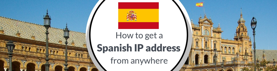 How to Get a Spanish IP Address With a VPN