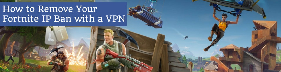 How to Remove Your Fortnite IP Ban with a VPN