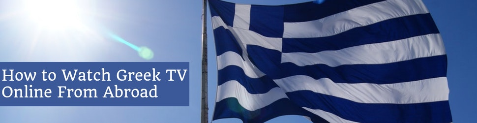 How to Watch Greek TV Online From Abroad