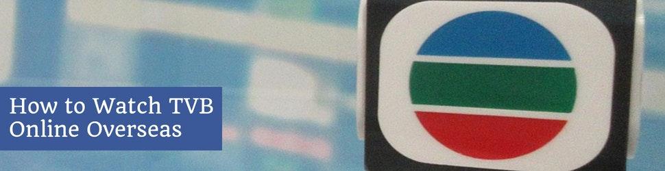 How to Watch TVB Online Overseas