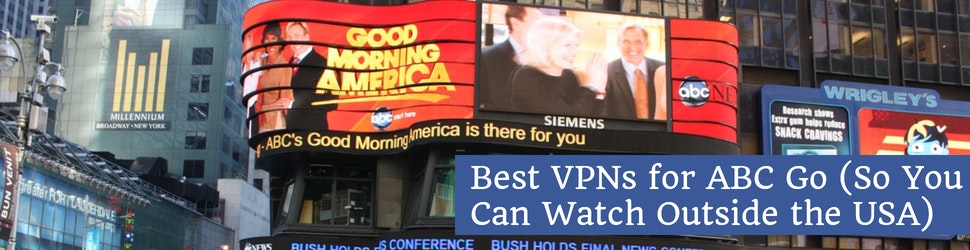 Best VPNs for ABC Go (So You Can Watch Outside the USA)(2)