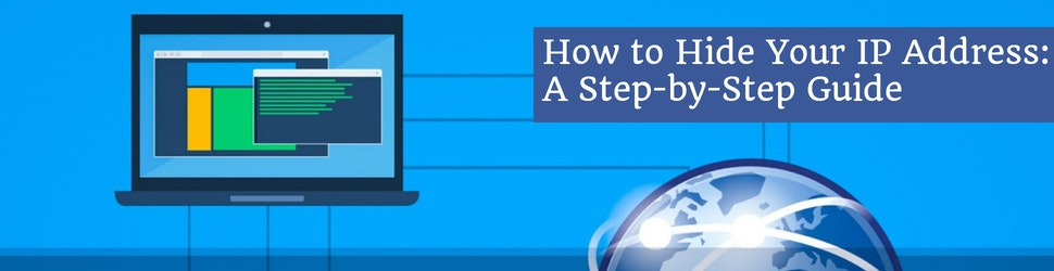 How to Hide Your IP Address_ A Step-by-Step Guide