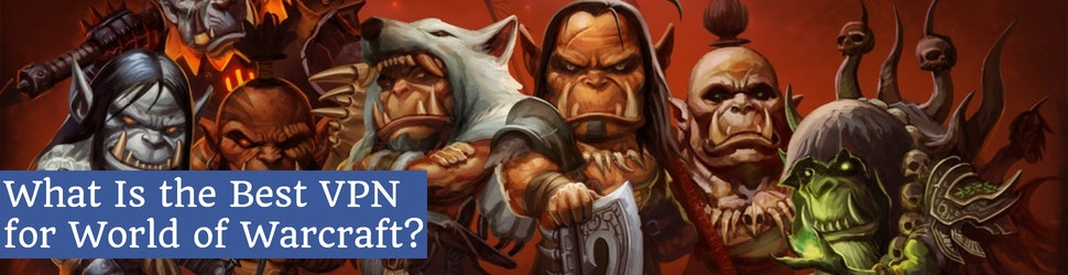 What Is the Best VPN for World of Warcraft