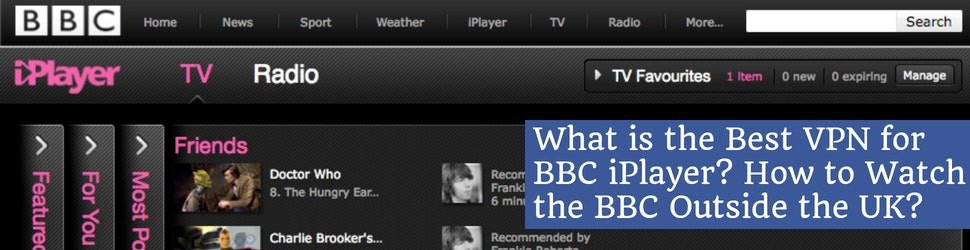 What is the Best VPN for BBC iPlayer_ How to Watch the BBC Outside the UK
