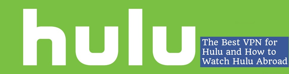 What is the Best VPN for Hulu_ How to Watch Hulu Abroad