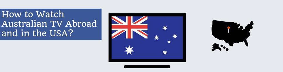 How to Watch Australian TV Abroad and in the USA?