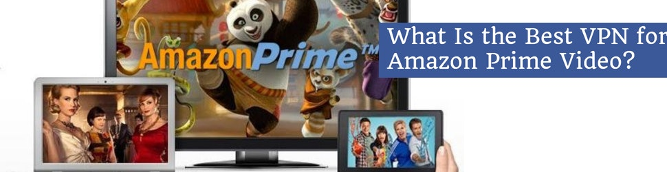 What Is the Best VPN for Amazon Prime Video