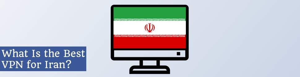 What Is the Best VPN for Iran?