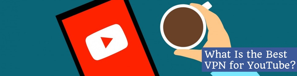 What Is the Best VPN for YouTube_