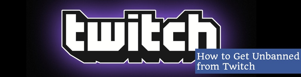 How to Get Unbanned from Twitch