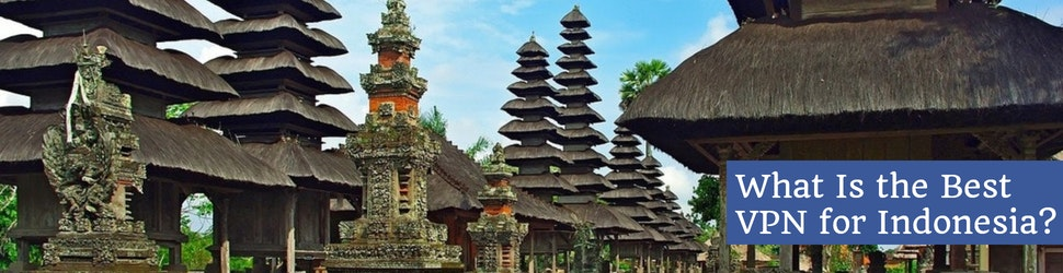 What Is the Best VPN for Indonesia