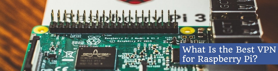 What Is the Best VPN for Raspberry Pi