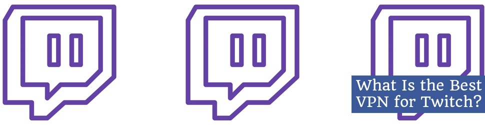 What Is the Best VPN for Twitch?
