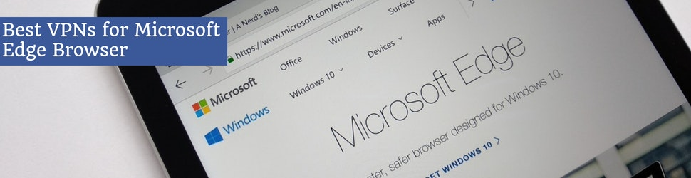 Best VPNs for Microsoft Edge Browser