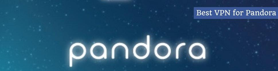 Best VPNs for Pandora