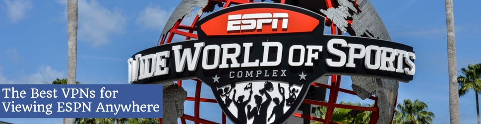 The Best VPNs for Viewing ESPN Anywher