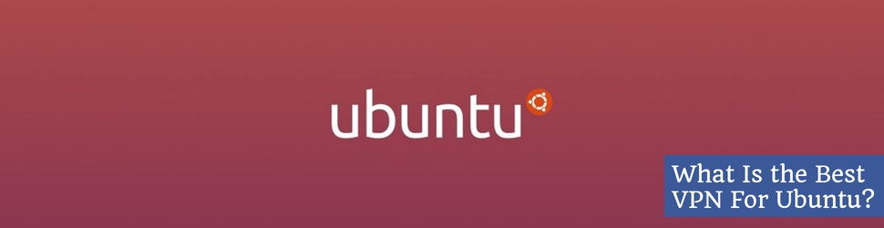 What Is the Best VPN For Ubuntu