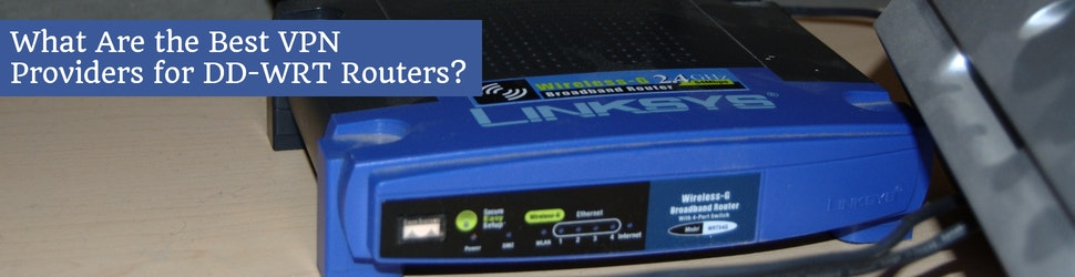 What Are the Best VPN Providers for DD-WRT Routers_
