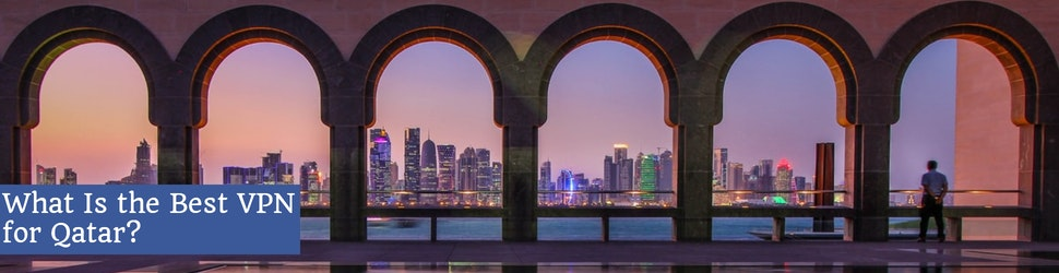 What Is the Best VPN for Qatar