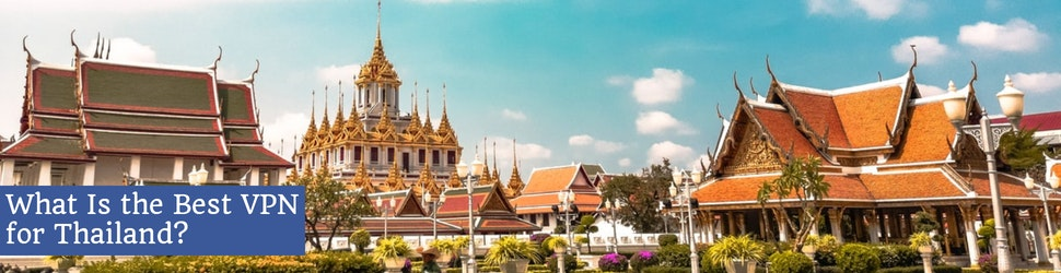 What Is the Best VPN for Thailand?