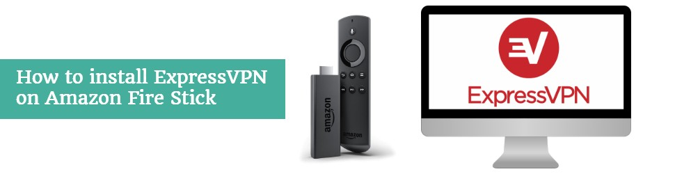 How to install ExpressVPN on Amazon Fire Stick