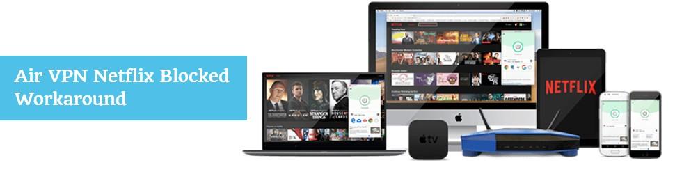 Air VPN Netflix Blocked Workaround