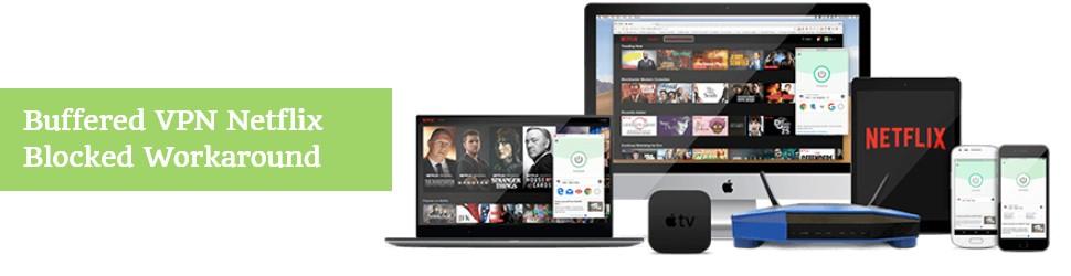 Buffered VPN Netflix Blocked Workaround