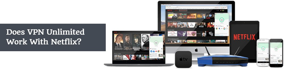 Does VPN Unlimited Work With Netflix