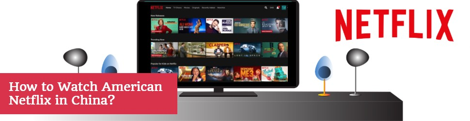 Watch American Netflix in China