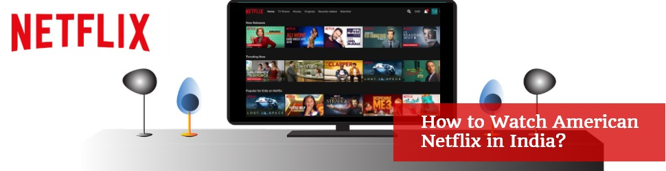 How to watch Netflix US in India