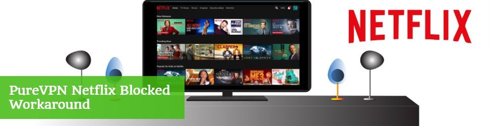 PureVPN Netflix Blocked Workaround