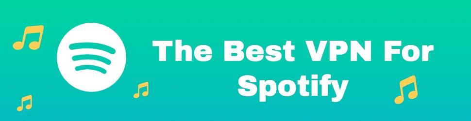 Best VPNs for Spotify