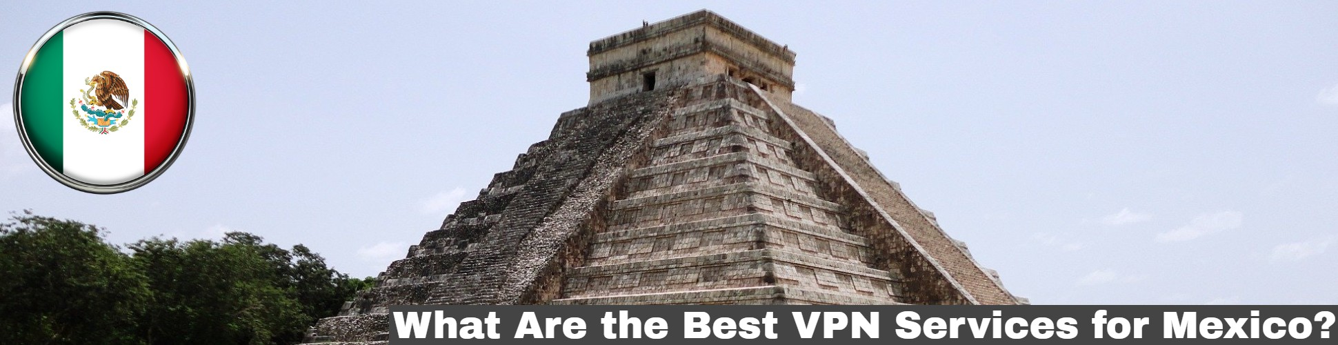 Best VPN services Mexico
