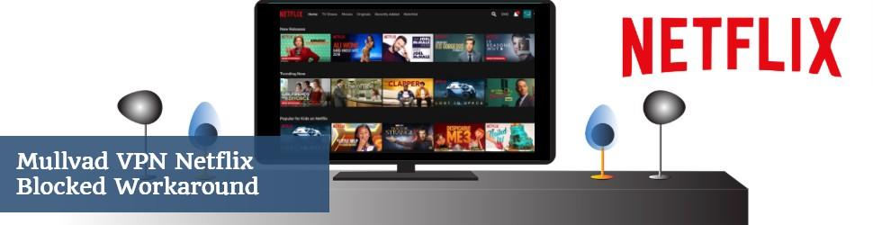 mullvad vPN Netflix Blocked Workaround