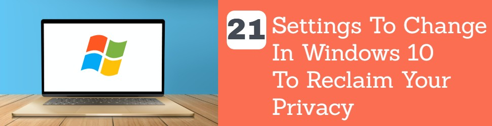 21 Settings To Change In Windows 10 To Reclaim Your Privacy (1)