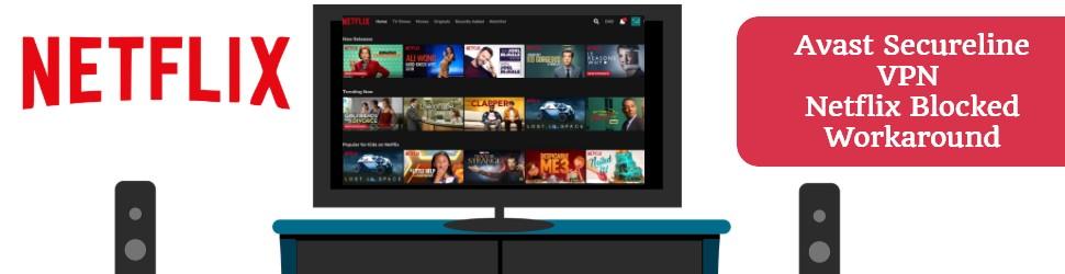 Avast Secureline VPN Netflix Blocked Workaround