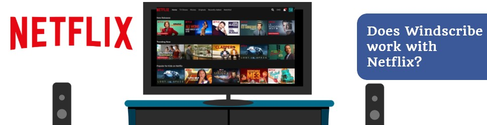 Does windscribe work with netflix