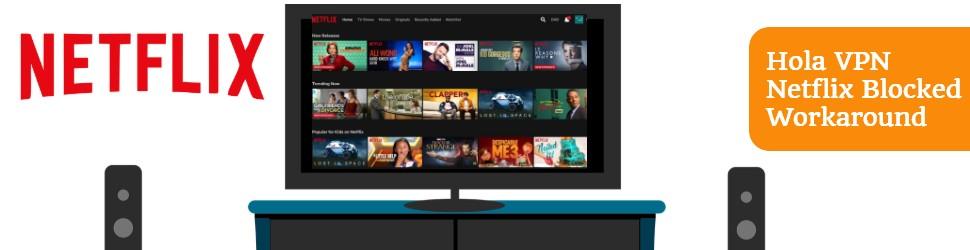 Hola VPN Netflix Blocked Workaround
