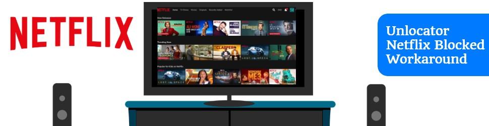 Unlocator Netflix Blocked Workaround
