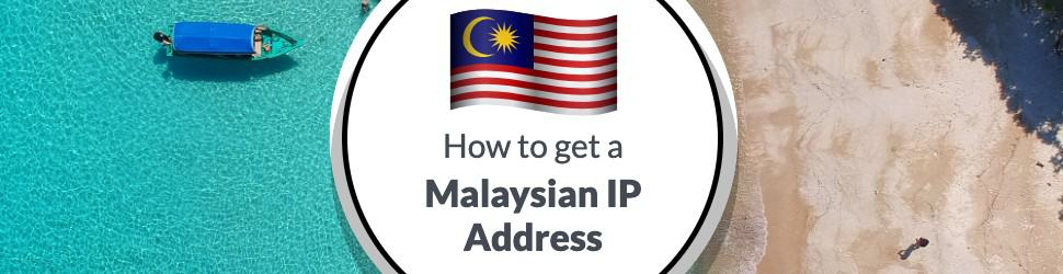 How to Get an IP Address for Malaysia