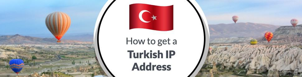 How to Get an IP Address for Turkey