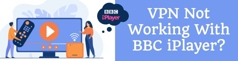 VPN Not Working With BBC iPlayer? Here Is How To Fix It (2021 Edition)