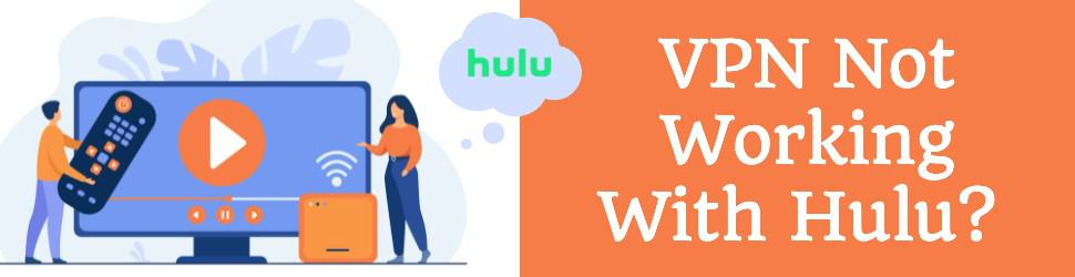 VPN Not Working With Hulu? Here is How To Fix it (2021 Edition)