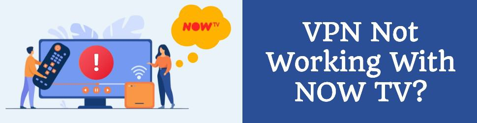 VPN Not Working With NOW TV Here is How To Fix it (2021 Edition)