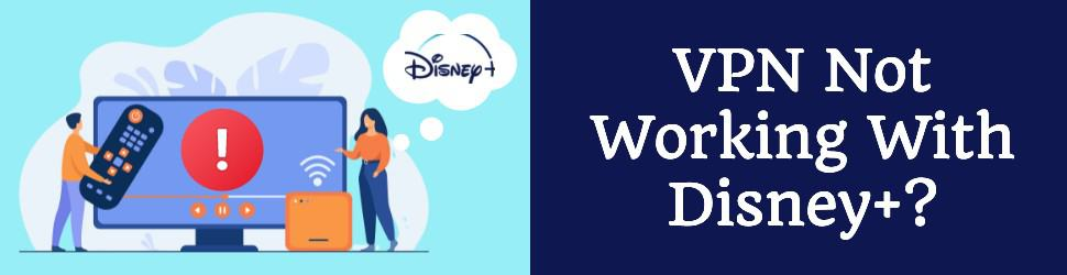 VPN Not Working With Disney+? Here Is How To Fix It (2021 Edition)