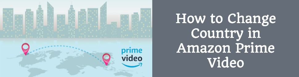 How to Change Country in Amazon Prime Video