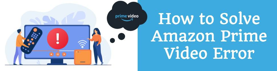 """How to Solve Amazon Prime Video Error: """"This Video is Currently Unavailable to Watch in Your Location"""""""